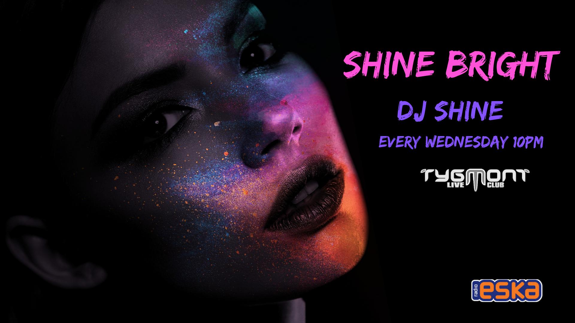 SHINE BRIGHT DJ SHINE EVERY WEDNESDAY 10pm (4)