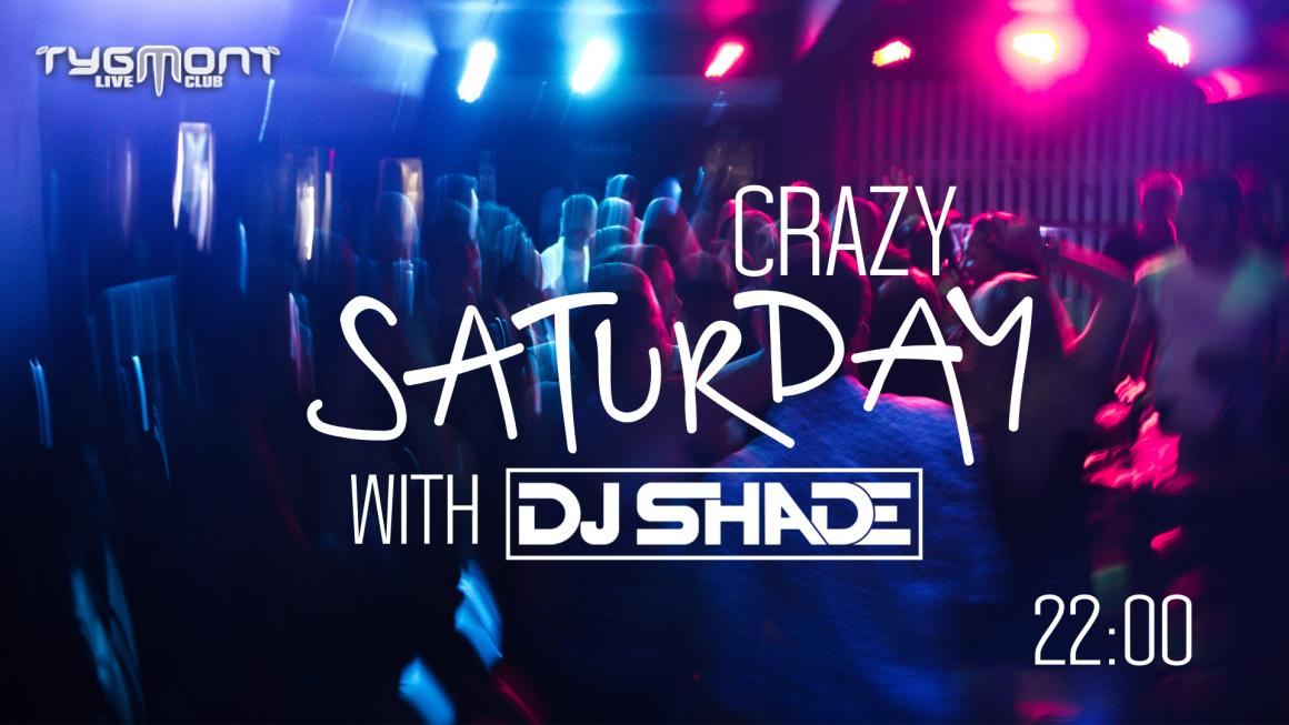 Crazy Saturday with DJ Shade